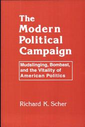 The Modern Political Campaign: Mudslinging, Bombast, and the Vitality of American Politics