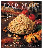 Food of Life  Ancient Persian And Modern Iranian Cooking and Ceremonies PDF