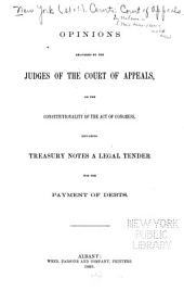 Opinions Delivered by the Judges of the Court of Appeals, on the Constitutionality of the Act of Congress Declaring Treasury Notes a Legal Tender for the Payment of Debts