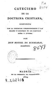 Catecismo de la doctrina cristiana, dispuesto con la distinción correspondiente á las edades y capacidad de los párvulos niños y jóvenes