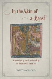 In the Skin of a Beast: Sovereignty and Animality in Medieval France