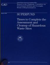 Superfund: Times to Complete the Assessment and Cleanup of Hazardous Waste Sites
