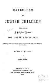 Catechism for Jewish Children: Designed as a Religious Manual for House and School