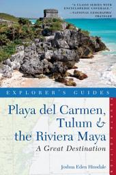 Explorer's Guide Playa del Carmen, Tulum & the Riviera Maya: A Great Destination (Fourth Edition): Edition 4