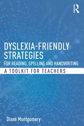 Dyslexia-friendly Strategies for Reading, Spelling and Handwriting: A Toolkit for Teachers