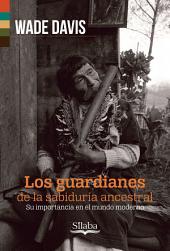 Los guardianes de la sabiduría ancestral: Su importancia en el mundo moderno
