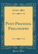 Post Prandial Philosophy  Classic Reprint  PDF