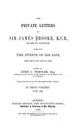 The Private Letters of Sir James Brooke, Rajah of Sarawak: Narrating the Events of His Life from 1838 to the Present Time, Volume 3