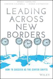 Leading Across New Borders: How to Succeed as the Center Shifts