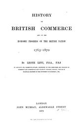 History of British Commerce and of the Economic Progress of the British Nation 1763 - 1870
