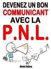 Devenez un bon communicant avec la PNL: Se faire comprendre, influencer les autres, réaliser ses objectifs