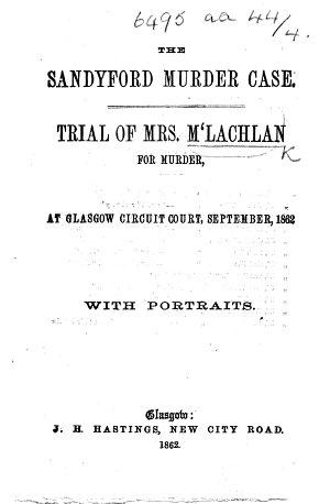 The Sandyford Murder Case  Trial of Mrs  M Lachlan for Murder  of Jessie MacPherson   Etc