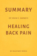 Summary of John E. Sarno's Healing Back Pain by Milkyway Media