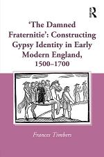 'The Damned Fraternitie': Constructing Gypsy Identity in Early Modern England, 1500–1700