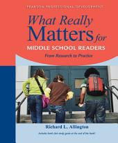 What Really Matters for Middle School Readers: From Research to Practice