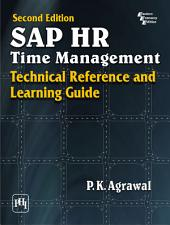 SAP HR TIME MANAGEMENT: TECHNICAL REFERENCE AND LEARNING GUIDE, Edition 2