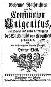 Geheime Nachrichten von der Constitution Unigenitus: auf Befehl und unter der Aufsicht des Cardinals von Noailles gesamlet, und aus der französischen Sprache übersetzet. Dritter Theil, Band 3
