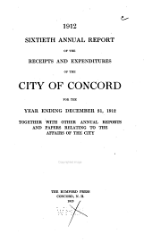 Annual Report of the Receipts and Expenditures of the City of Concord ... Together with Other Annual Reports and Papers Relating to the Affairs of the City: Volume 60