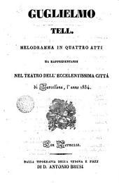 Guglielmo Tell: melodramma in quattro atti da rappresentarsi nel teatro dell' eccellentisima citá di Barcelona l'anno 1834