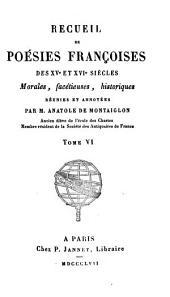 Recueil de poésies franc̜oises des XVe et XVIe siècles: morales, facétieuses, historiques, Volume6
