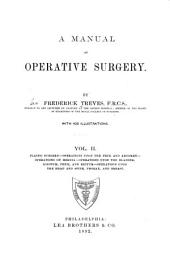 pt. 8. plastic surgery. pt. 9. Operations on the neck. pt. 10. Operations upon the abdomen. pt. 11. Operations on hernia. pt. 12. Operations upon the bladder. pt. 13. Operations upon the scrotum and penis. pt. 14. Operations upon the rectum. pt. 15. Operations on the head and spine. pt. 16. Operations on the thorax and breast. xiii, 775 p