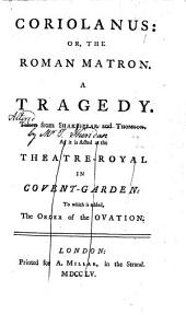 Coriolanus; or, the Roman Matron. A tragedy. [By T. Sheridan.] Taken from Shakespear and Thomson. As it is acted at the Theatre-Royal in Covent-Garden. To which is added, the order of the Ovation. Few MS. notes