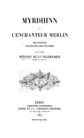 Myrdhinn, ou l'Enchanteur Merlin, son histoire, ses œuvres, son influence