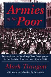 Armies of the Poor: Determinants of Working-Class Participation in the Parisian Insurrection of June 1848