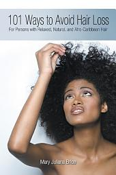 101 Ways to Avoid Hair Loss: For Persons with Relaxed, Natural, and Afro-Caribbean Hair