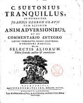 C. Suetonius Tranquillus, ex recensione Joannis Georgii Graevii cum ejusdem animadversionibus, ut et commentario integro Laevinii Torrentii, Isaaci Causauboni, Theodori Marcilii, nec non selectis aliorum