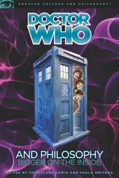 Doctor Who and Philosophy: Bigger on the Inside