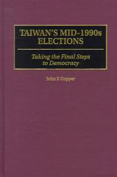 Taiwan's Mid-1990s Elections: Taking the Final Steps to Democracy