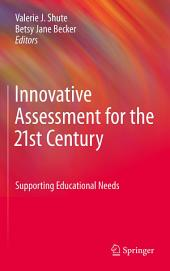 Innovative Assessment for the 21st Century: Supporting Educational Needs