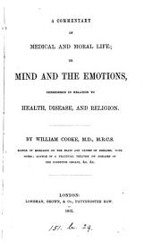 A commentary of medical and moral life; or, Mind and the emotions considered in relation to health, disease, and religion