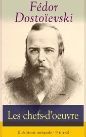 Les chefs-d'oeuvre de Fédor Dostoïevski (L'édition intégrale - 9 titres): Crime et Châtiment + Les frères Karamazov + Le joueur + L'idiot + Les possédés + Les Nuits blanches + Les Pauvres Gens + L'esprit souterrain + L'éternel mari
