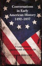 Conversations in Early American History, 1492-1837: A Comprehensive Question and Answer Guide