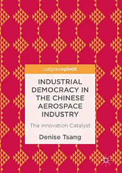 Industrial Democracy in the Chinese Aerospace Industry PDF