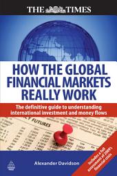 How the Global Financial Markets Really Work: The Definitive Guide to Understanding International Investment and Money Flows