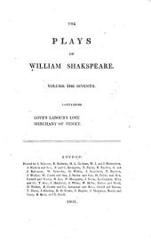 The plays ¬of ¬William ¬Shakspeare: In 21 volumes : with corrections and illustrations of various commentatores. Love's Labour Lost. Merchant of Venice, Volume 7