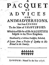 A Paquet of advices and animadversions: Sent from London to the men of Shaftsbury