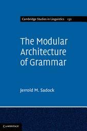 The Modular Architecture of Grammar