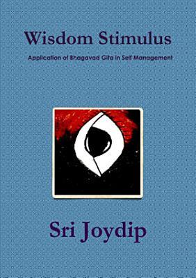 Wisdom Stimulus   Application of Bhagavad Gita in Self Management