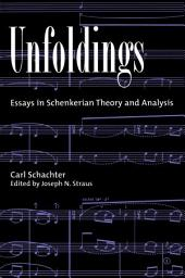 Unfoldings : Essays in Schenkerian Theory and Analysis: Essays in Schenkerian Theory and Analysis