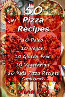 50 Pizza Recipes 10 Paleo 10 Vegan 10 Gluten Free 10 Vegetarian 10 Kids Pizza Recipes Cookbook