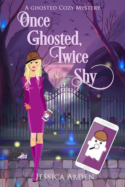 Once Ghosted Twice Shy A Ghosted Paranormal Cozy Mystery