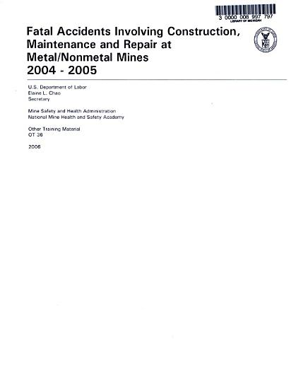 Fatal Accidents Involving Construction  Maintenance and Repair at Metal Nonmetal Mines 2004   2005  OT 36  2006 PDF