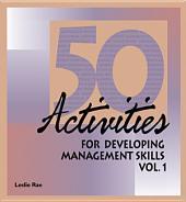 50 Activities for Developing Management Skills: Volume 1
