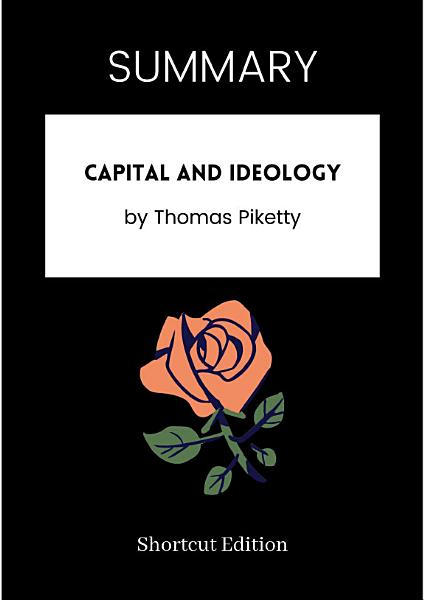 Download SUMMARY   Capital And Ideology By Thomas Piketty Book
