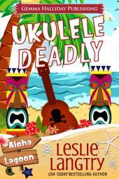 Ukulele Deadly: A Nani Johnson Aloha Lagoon Mystery