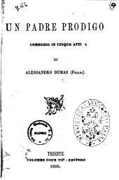 Un padre prodigo commedia in cinque atti di Alessandro Dumas (figlio)
